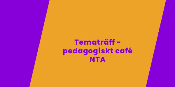 NTA tematräff/pedagogiskt café